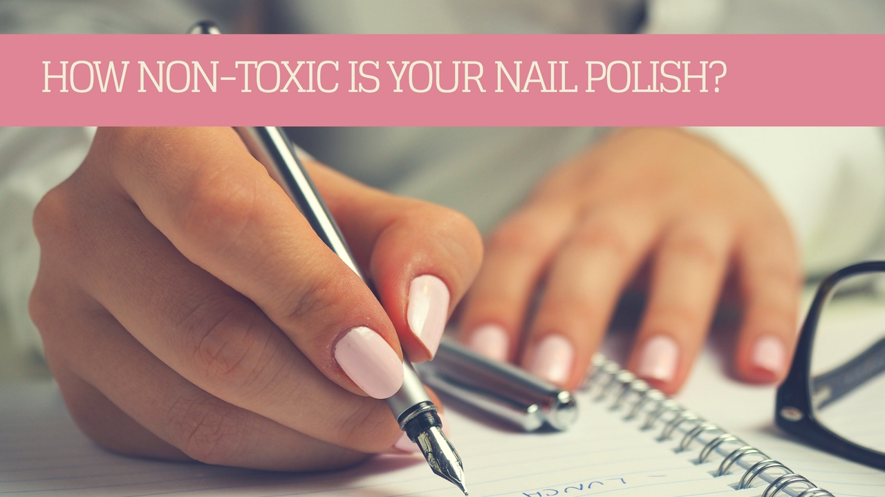 HOW NON-TOXIC IS YOUR NAIL POLISH? - Anita Goa